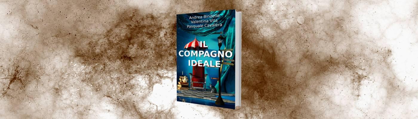il compagno ideale andrea bindella valentina vita pasquale cavalera umorismo racconti storie brevi sito