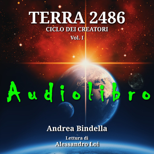 audiolibro-terra-2486-andrea-bindella-autore-alessandro-loi-fantascienza-audible-cyborg-androidi-fiction