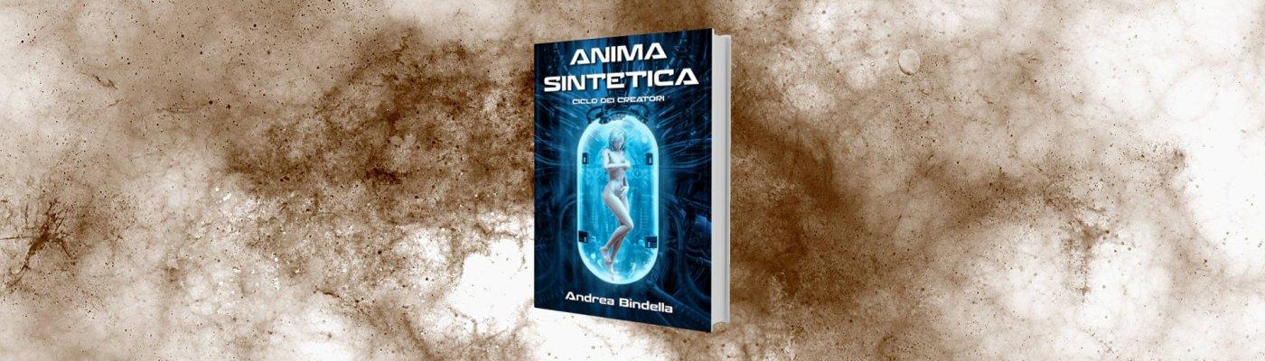 anima sintetica fantascienza andrea bindella autore androidi cyborg fiction spin off scifi