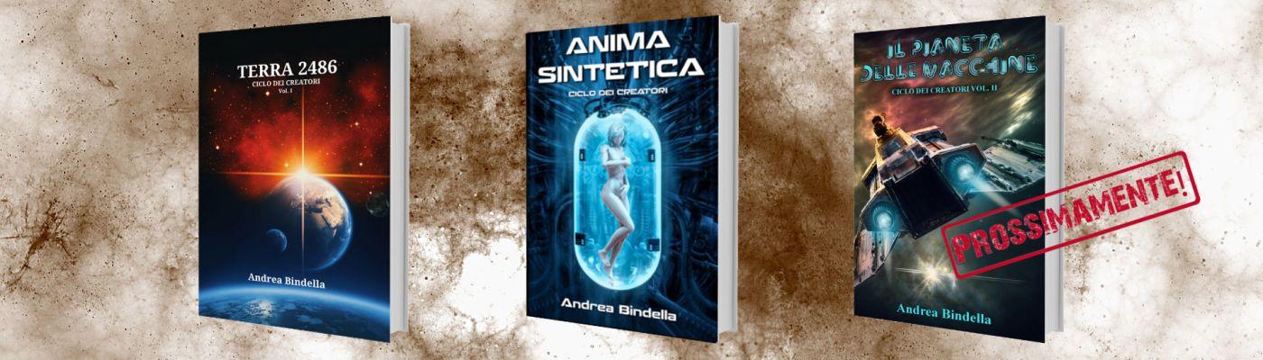 ciclo dei creatori 1 2 3 fantascienza tecnologica high tech andrea bindella autore terra 2486 anima sintetica spin off cyborg andoridi