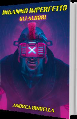 inganno imperfetto gli albori ebook gratis cyberpunk fantascienza andrea bindella autore edizioni open high tech fiction