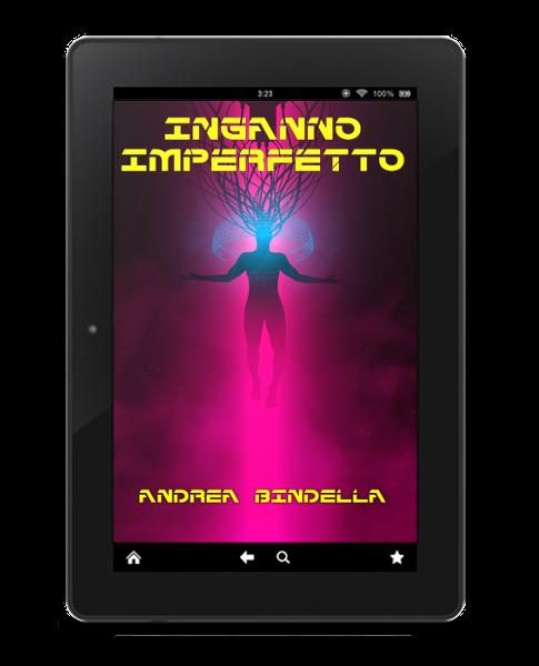 novita nuova uscita romanzo ebook gratis cyberpunk fantascienza andrea bindella autore inganno imperfetto albori