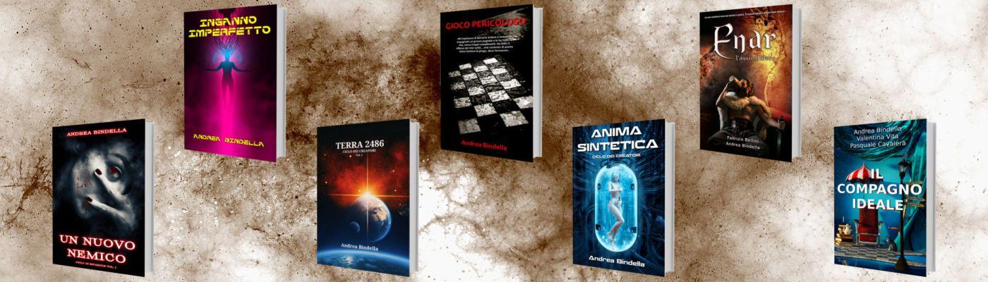 romanzi pubblicati andrea bindella autore nuovo nemico terra 2486 anima sintetica compagno ideale inganno imperfetto albori enar annientatore ritorno inferno gioco pericoloso